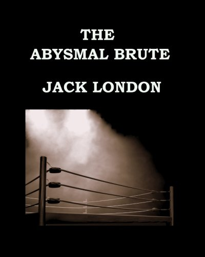THE ABYSMAL BRUTE Jack London: Large Print Edition - Publication date: 1913 PDF