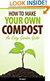 How To Make Your Own Compost - An Easy Garden Guide