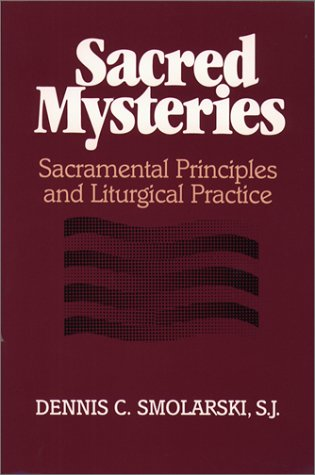 Sacred Mysteries: Sacramental Principles and Liturgical...