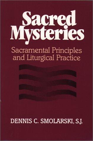 Sacred Mysteries: Sacramental Principles and Liturgical...