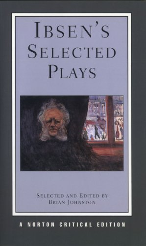Ibsen's Selected Plays: Norton Critical Edition (Norton Critical Editions)
