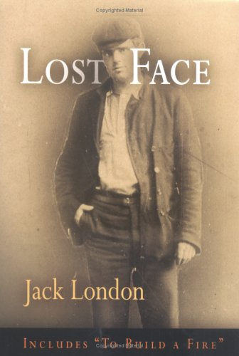 Lost Face: Lost Face, Trust, That Spot, Flush of Gold, The Passing of Marcus O'Brien, The Wit of Porportuk, To Build a Fire (Pine Street Books)