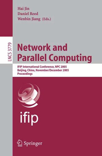 Network and Parallel Computing: IFIP International Conference, NPC 2005, Beijing, China, November 30 - December 3, 2005, Proceedings (Lecture Notes in ... Vision, Pattern Recognition, and Graphics)