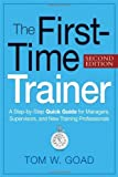 img - for By Tom W. Goad - The First-Time Trainer: A Step-by-Step Quick Guide for Managers, Supervisors, and New Training Professionals: 2nd (second) Edition book / textbook / text book