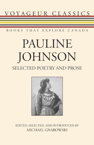 Pauline Johnson: Selected Poetry and Prose (Voyageur Classics) PDF