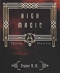 High Magic Theory and Practice by Frater U D