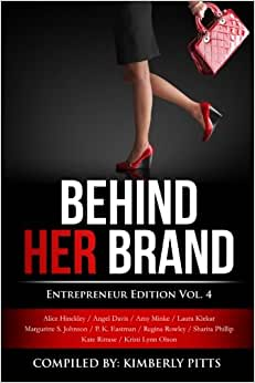 Behind Her Brand: Entrepreneur Edition Vol 4 (Volume 4)