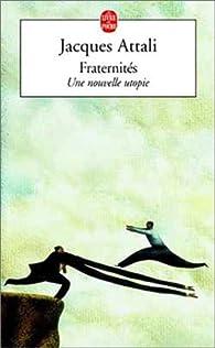 Fraternit�s : Une nouvelle utopie par Jacques Attali