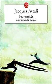 Fraternités : Une nouvelle utopie par Attali
