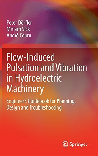 Flow-Induced Pulsation and Vibration in Hydroelectric Machinery: Engineer's Guidebook for Planning, Design and Troubleshooting by Peter Dörfler (2012-08-28)
