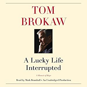 A Lucky Life Interrupted: A Memoir of Hope (       UNABRIDGED) by Tom Brokaw Narrated by Mark Bramhall