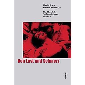 Von Lust und Schmerz. Eine Historische Anthropologie der Sexualität