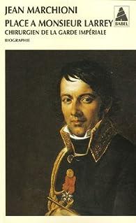 Placeà Monsieur Larrey : Chirurgien de la garde impériale par Jean Marchioni