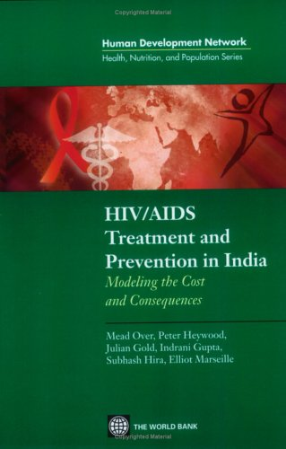 HIV/AIDS Treatment and Prevention in India: Modeling the Costs and Consequences (Health, Nutrition, and Population) (Health, Nutrition, and Population Series)