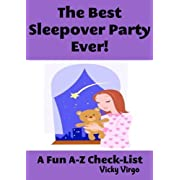 The Best Sleepover Party Ever! Plan The Perfect Slumber Party for Girls and Build Long Lasting Friendships with Sleepover Party Games Party Favors and More