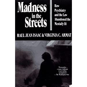 Madness in the Streets : How Psychiatry and the Law Abandoned the Mentally Ill
