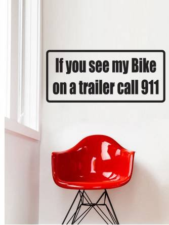 Decal - Vinyl Wall Sticker : If You See Me My Bike On A Trailer Call 911 Quote Home Living Room Bedroom Decor - 22 Colors Available Size: 6 Inches X 20 Inches front-462026
