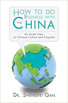 How To Do Business With China: An Inside View On Chinese Culture And Etiquette