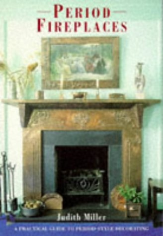 Period Fireplaces: A Practical Guide to Period-Style Decorating (Period Companions)