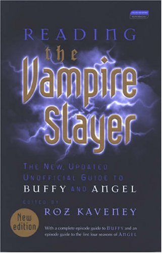 Reading the Vampire Slayer: The Complete, Unofficial Guide to 'Buffy' and 'Angel' (Reading Contemporary Television)