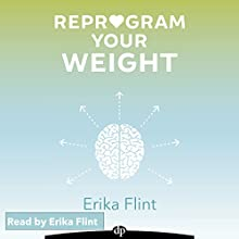 Reprogram Your Weight: Stop Thinking About Food All the Time, Regain Control of Your Eating, and Lose the Weight Once and for All Audiobook by Erika Flint Narrated by Erika Flint