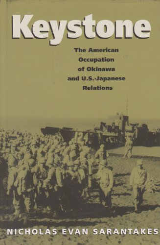 Keystone: The American Occupation of Okinawa and U.S.-Japanese Relations (Foreign Relations and the Presidency)