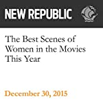 The Best Scenes of Women in the Movies This Year | Elaine Teng