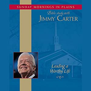 Leading a Worthy Life: Sunday Mornings in Plains: Bible Study with Jimmy Carter, Volume 1 | [Jimmy Carter]