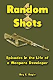 Random Shots: Episodes in the Life of a Weapons Developer