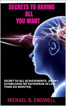 Books: Secrets To Having All You Want: How I Established My Enterprise In Less Than Six Months: How Great And Wealthy People Operate: Habits Of Highly Effective People:the Millionaire Mind: Success: