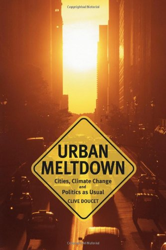 Urban Meltdown Cities Climate Change and Politics-as-Usual086571617X