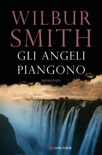 Wilbur Smith  Roberta Rambelli - Gli angeli piangono