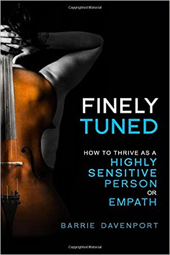 Finely Tuned: How To Thrive As A Highly Sensitive Person or Empath