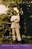 Somebody Else: Arthur Rimbaud in Africa (0224043765) by Nicholl, Charles