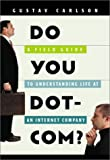 img - for Do You Dot-Com? : A Field Guide to Understanding Life at an Internet Company by Carlson, Gustav (2001) Paperback book / textbook / text book