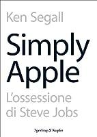Simply Apple: L'ossessione di Steve Jobs per la semplicit� (Saggi)