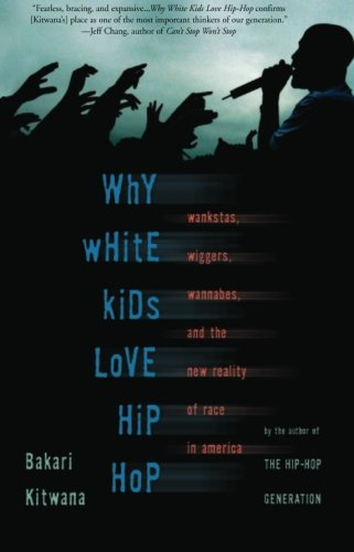 Why White Kids Love Hip Hop: Wankstas, Wiggers, Wannabes,...