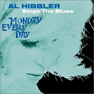 Al Hibbler Sings the Blues Monday Every Day