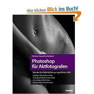 eBook Cover für  Photoshop f uuml r Aktfotografen Von der Aufnahme bis zum perfekten Bild Lichtsetzung im Studio Arbeit mit dem Model RAW Daten Entwicklung Nachbearbeiten mit Photoshop CS5
