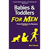 Babies and Toddlers for Men: From Newborn to Nurseryby Mark Woods