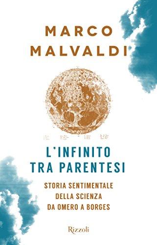 L'infinito tra parentesi: Storia Sentimentale Della Scienza Da Omero A Borges (Saggi italiani)