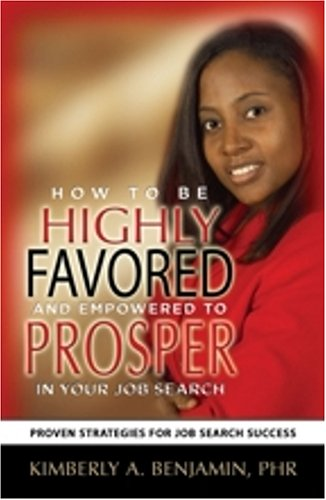How to Be Highly Favored and Empowered to Prosper in Your Job Search: Proven Strategies for Job Search Success