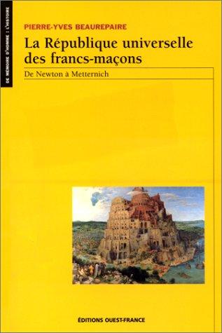 la-republique-universelle-des-francs-macons-de-newton-a-metternich-de-memoire-dhomme-lhistoire