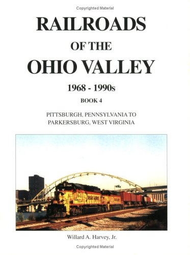 Railroads of the Ohio Valley Book 4: Change in the Valley (Trains and Railroads)