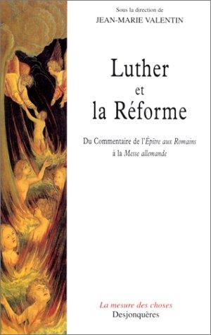 Luther et la réforme : Du commentaire de l'épître aux Romains à la messe allemande