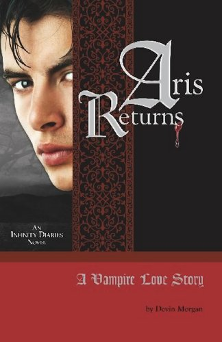 Aris Returns: A Vampire Love Story (An Infinity Diaries Novel) - 5 Stars!