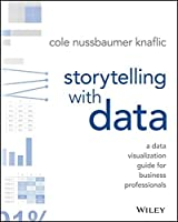 Storytelling with Data: A Data Visualization Guide for Business Professionals Front Cover