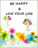 Be Happy & Live Your Life (Guide to Enjoying Life and Feeling Good)