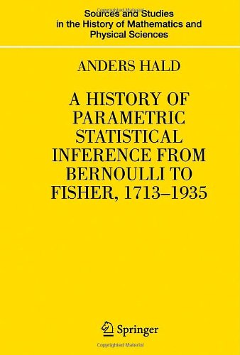 A History Of Parametric Statistical Inference From Bernoulli To Fisher, 1713-1935 (Sources And Studies In The History Of Mathematics And Physical Sciences) front-840512