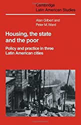 Housing, the State and the Poor: Policy and Practice in Three Latin American Cities (Cambridge Latin American Studies)